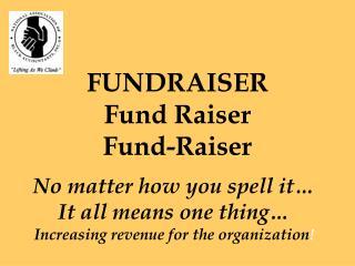 FUNDRAISER Fund Raiser Fund-Raiser