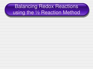 Balancing Redox Reactions using the ½ Reaction Method