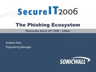 The Phishing Ecosystem Wednesday, March 22 nd  2006 – 3:00pm