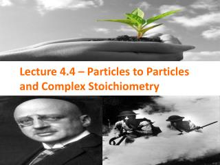 Lecture 4.4 – Particles to Particles and Complex Stoichiometry