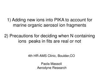 4th HR-AMS Clinic, Boulder,CO Paola Massoli  Aerodyne Research