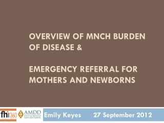 overview of MNCH burden of disease & Emergency referral for mothers and newborns