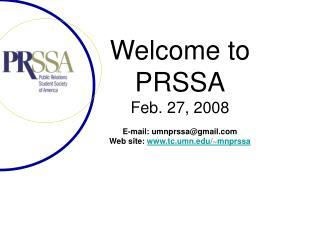 Welcome to  PRSSA Feb. 27, 2008 E-mail: umnprssa@gmail Web site:  tc.umn/~mnprssa