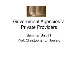 Government Agencies v. Private Providers