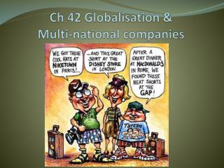Ch 42 Globalisation &  Multi-national companies