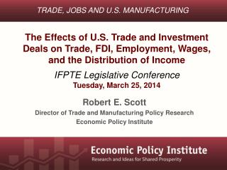 Robert E. Scott Director of Trade and Manufacturing Policy Research  Economic Policy Institute