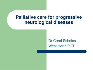 Palliative care for progressive neurological diseases