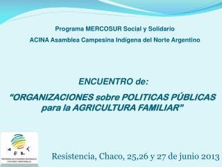 """ENCUENTRO de:  """"ORGANIZACIONES sobre POLITICAS PÚBLICAS  para la AGRICULTURA FAMILIAR"""""""