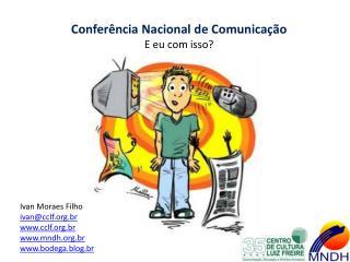 Conferência Nacional de Comunicação E eu com isso?