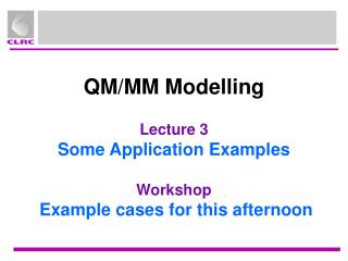 QM/MM Modelling Lecture 3 Some Application Examples Workshop Example cases for this afternoon