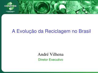 A Evolu��o da Reciclagem no Brasil
