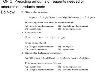 TOPIC:  Predicting amounts of reagents needed or amounts of products  made Do Now: