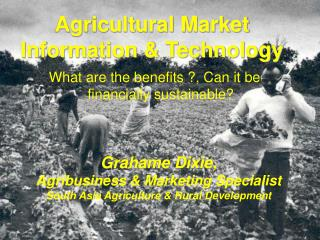 Grahame Dixie , Agribusiness & Marketing Specialist South Asia Agriculture & Rural Development