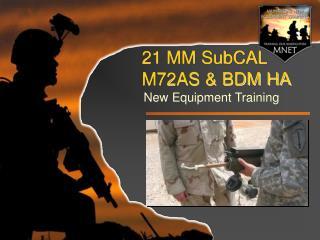 21 MM SubCAL  M72AS & BDM HA