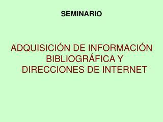 ADQUISICIÓN DE INFORMACIÓN BIBLIOGRÁFICA Y DIRECCIONES DE INTERNET