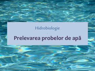Hidrobiologie - Prelevarea probelor de  apă