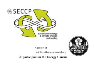 A project of  			Earthlife Africa Johannesburg &  participant in the Energy Caucus