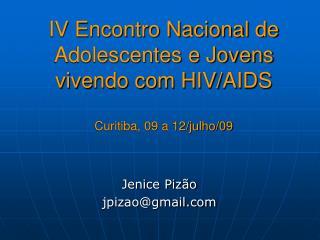 IV Encontro Nacional de Adolescentes e Jovens vivendo com HIV/AIDS Curitiba, 09 a 12/julho/09