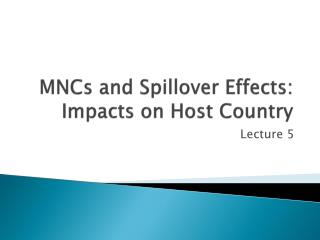 MNCs and Spillover Effects: Impacts on Host Country