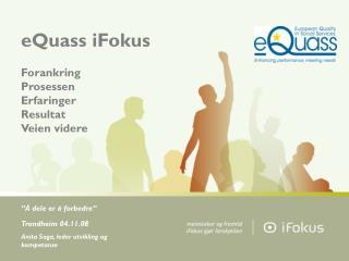 eQuass iFokus Forankring Prosessen Erfaringer Resultat Veien videre