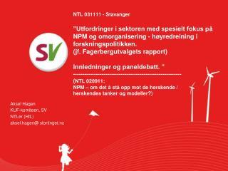 Aksel Hagen KUF-komiteen, SV NTLer (HIL) aksel.hagen@ stortinget.no