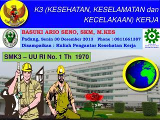BASUKI ARIO SENO, SKM, M.KES Padang,  Senin 30 Desember 2013   Phone : 0811661387