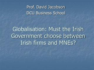 Globalisation: Must the Irish Government choose between Irish firms and MNEs?