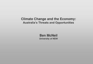 Climate Change and the Economy: Australia's Threats and Opportunities Ben McNeil University of NSW