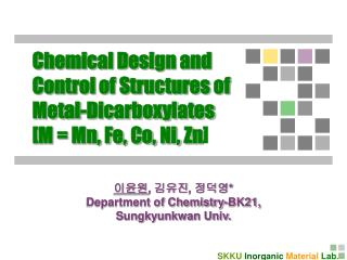 Chemical Design and  Control of Structures of  Metal-Dicarboxylates  [M = Mn, Fe, Co, Ni, Zn ]