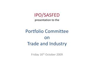 IPO/SASFED presentation to the Portfolio Committee on Trade and Industry