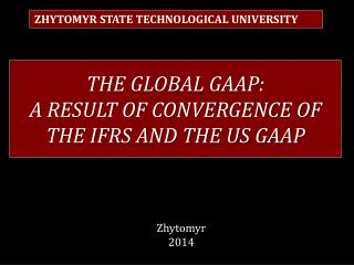 THE GLOBAL GAAP:  A  RESULT OF CONVERGENCE OF THE IFRS AND THE US GAAP