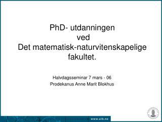 PhD- utdanningen   ved  Det matematisk-naturvitenskapelige fakultet.