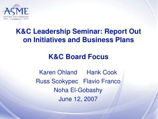 K&C Leadership Seminar: Report Out on Initiatives and Business Plans K&C Board Focus