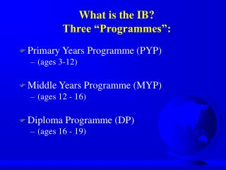 "What is the IB? Three ""Programmes"":"