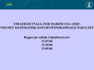 STRATEGIUTVALG FOR MARINE FAG (SMF)  VED DET MATEMATISK-NATURVITENSKAPELIGE FAKULTET