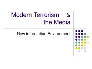 Modern Terrorism& the Media