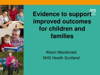 Evidence to support improved outcomes for children and families