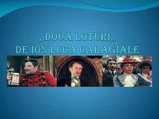 ,,DOUA LOTURI,, DE ION LUCA CARAGIALE