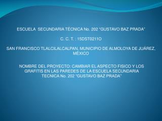 """ESCUELA  SECUNDARIA TÉCNICA No. 202 """"GUSTAVO BAZ PRADA"""" C. C. T. : 15DST0211O"""