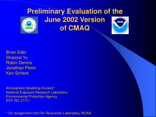 Preliminary Evaluation of the  June 2002 Version  of CMAQ  Brian Eder Shaocai Yu Robin Dennis