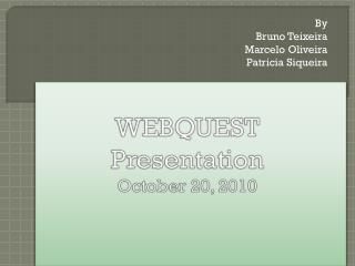 WEBQUEST  Presentation October 20, 2010