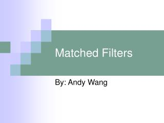 Matched Filters
