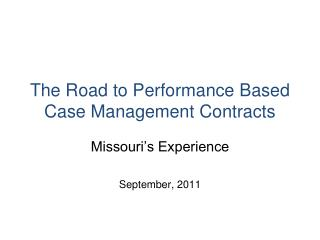 The Road to Performance Based Case Management Contracts