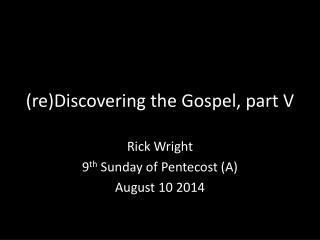 (re)Discovering the Gospel, part V