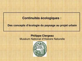 Continuités écologiques :  Des concepts d'écologie du paysage au projet urbain Philippe Clergeau