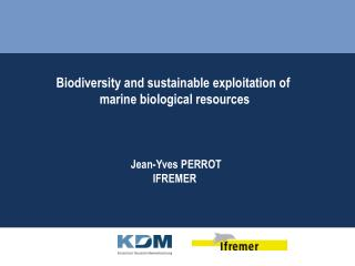 Biodiversity and sustainable exploitation of  marine biological resources  Jean-Yves PERROT