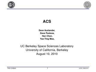 ACS Dave Auslander,  Dave Pankow,  Han Chen,  Yao-Ting Mao,  UC Berkeley Space Sciences Laboratory