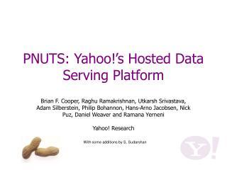PNUTS: Yahoo s Hosted Data Serving Platform