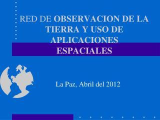 RED DE  OBSERVACION DE LA TIERRA Y USO DE APLICACIONES ESPACIALES