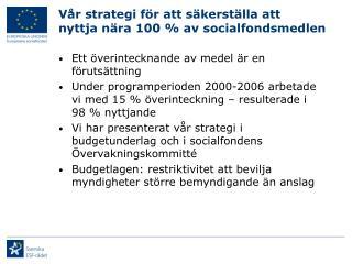 Vår strategi för att säkerställa att nyttja nära 100 % av socialfondsmedlen